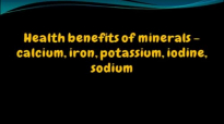 Health benefits of Mineralscalcium, iron, potassium, iodine, sodium,Fluoride,Phosphorus
