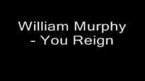 William Murphy  You Reign Lyrics