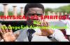PHYSICAL VS SPIRITUAL by EVANGELIST AKWASI AWUAH