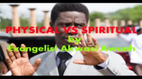 PHYSICAL VS SPIRITUAL by EVANGELIST AKWASI AWUAH