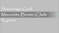Sovereign GodMaurette Brown Clark Lyrics