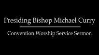 Presiding Bishop Michael Curry - Convention Worship Service Sermon.mp4