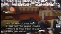 Rev. James Cleveland and The Metro Mass Choir - Where Is Your Faith In God.flv