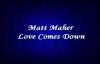 Matt Maher love comes down. with lyrics.flv