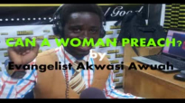 Can a woman preach, Yes or No by Evangelist Akwasi Awuah
