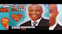 Rev Dr Chidi Okoroafor - My Part That Will Never Die - 2018 Christian Music