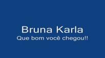 Bruna KarlaQue bom voc chegou
