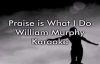 Praise is What I Do  William Murphy KaraokeLyrics