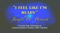Dr Jamal H Bryant 2015 I Feel Like I Am Ready Dr Jamal H Bryant Sermons