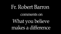 Fr. Robert Barron on Why What You Believe Matters.flv