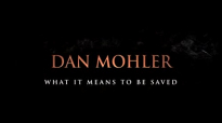 Dan Mohler - What it means to be saved.mp4