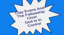 Clay Evans & The Fellowship Choir-God Is In Control.flv
