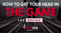 Les Brown - How To Get Your Head In The Game (Les Brown Motivation).mp4