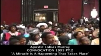 APOSTLE LOBIAS MURRAY  CONVOCATION 1995 PT.2  A MIRACLE IS A HAPPENING THAT TAKES PLACE