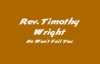 Min. Timothy Wright - He Wont Fail You.flv