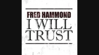 Fred Hammond  I Will Trust 1