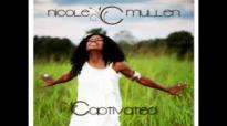 Nicole C. Mullen  Holy Captivated