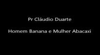Pr Cludio Duarte Homem Banana e Mulher Abacaxi Sensacional