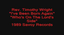 Rev. Timothy Wright - I've Been Born Again.flv