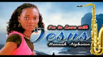 Hannah Aigboian - I Am Inlove With Jesus - Nigerian Gospel Music.mp4