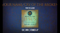 Your NameCry of the Broken by Darlene Zschech from REVEALING JESUS OFFICIAL