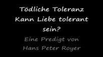 Tödliche Toleranz - Kann Liebe tolerant sein (Eine Predigt von Hans Peter Royer).flv