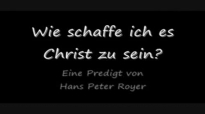 Wie schaffe ich es Christ zu sein (Eine Predigt von Hans Peter Royer).flv