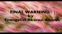 Final warning by Evangelist Akwasi Awuah