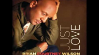 Already Here - Brian Courtney Wilson, Just Love.flv