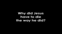 Why Did Jesus Have to Die the Way He Did.flv