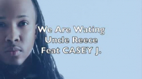 Uncle Reece Feat Casey J - We Are Waiting.flv
