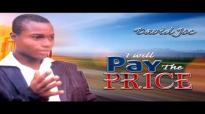 David Joe - I Will Pay The Price - Latest 2016 Nigerian Gospel Music.mp4