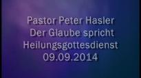 Peter Hasler - Heilungsgottesdienst - Der Glaube spricht - 09.09.2014.flv