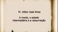 Pr. Ailton Jos Alves  A morte, o estado intermedirio e a ressurreio