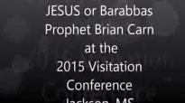 Prophet Brian Carn JESUS or Barabbas The 2015 Visitation Prophecies For The Nation
