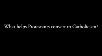What Helps Protestants Convert to Catholicism (#AskFrBarron).flv