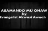 ASAMANDO MU OHAW By Evangelist Akwasi Awuah