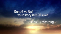 DON'T GIVE UP! YOUR STORY IS NOT OVER - PROPHET DANIEL AMOATENG.mp4