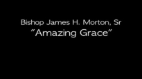 Bishop James H. Morton  Amazing Grace