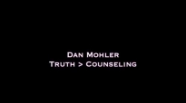 Dan Mohler - Truth is GREATER THAN Counseling.mp4