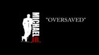 Michael Jr. on Oversaved