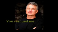 You rescued me  Geoff Bullock