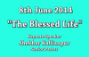 Shekhar Kallianpur - 8th June 2014, Speaker - Pastor Shekhar Kallianpur - THE BLESSED LIFE.flv