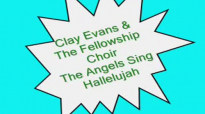 Clay Evans & The Fellowship Choir-The Angels Sing Hallelujah.flv