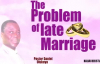 The problem of late marriage _ Pastor Daniel Olukoya.mp4