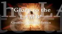 Glory To The LAMB Geoffrey Golden lyrics.flv