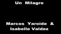 Un Milagro - Marcos Yaroide & Isabelle Valdez.mp4