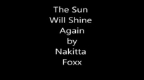 The Sun Will Shine Again Nakitta clegg Foxx.flv