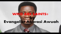 Who are Saints by Evangelist Akwasi Awuah