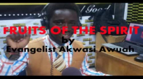 Fruits of the Spirit by Evangelist Akwasi Awuah
